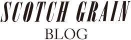 SCOTCH GRAIN BLOG スコッチグレインブログ